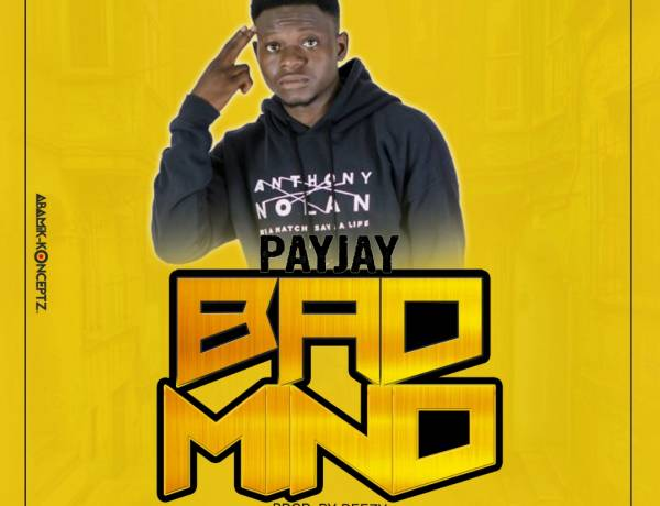 Bad Mind - Pay Jay Prod By Reezy