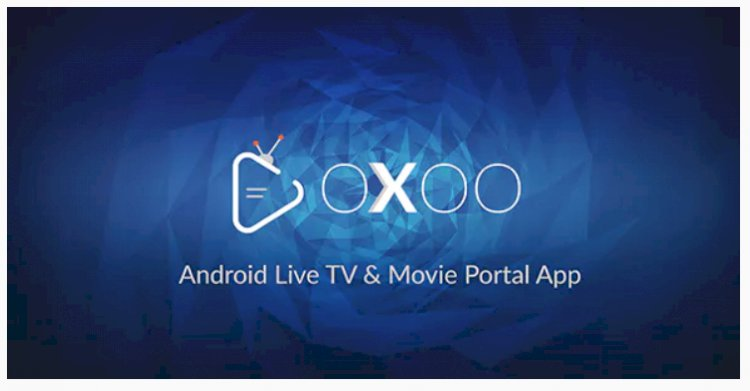 OXOO v1.0.2 nulled - Android Live TV & Movie Portal App with Powerful Admin Panel